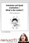 Vokabeln mit Spaß erarbeiten - What`s the matter?