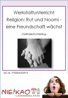Werkstattunterricht Religion: Rut und Noomi - eine Freundschaft wächst