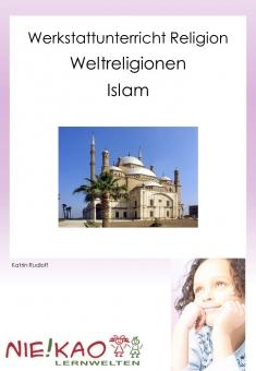 Werkstattunterricht Religion - Weltreligionen - Islam