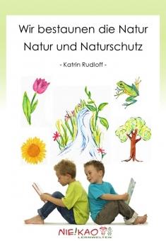 Wir bestaunen die Natur - Natur und Naturschutz