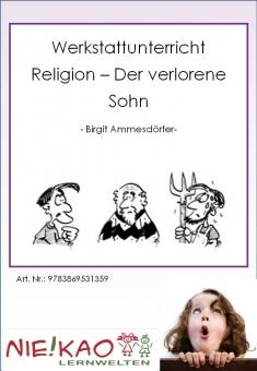 Werkstattunterricht Religion - Der verlorene Sohn