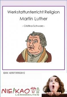 Werkstattunterricht Religion - Martin Luther